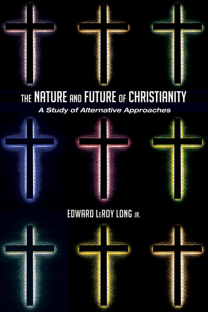The Nature and Future of Christianity, Edward LeRoy Long