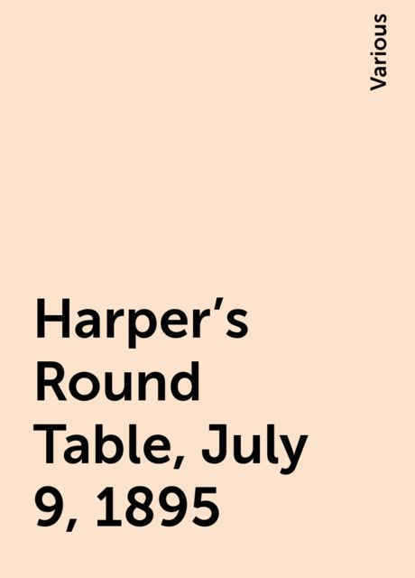 Harper's Round Table, July 9, 1895, Various