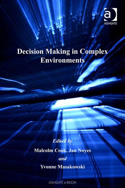 Decision Making in Complex Environments, Malcolm Cook