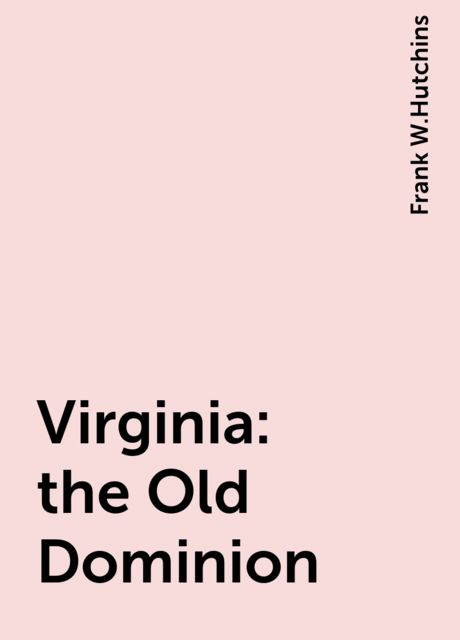 Virginia: the Old Dominion, Frank W.Hutchins