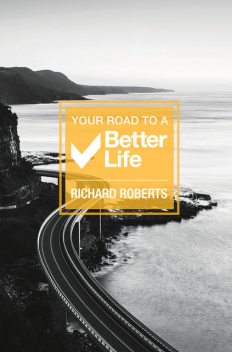Your Road To A Better Life, Richard Roberts