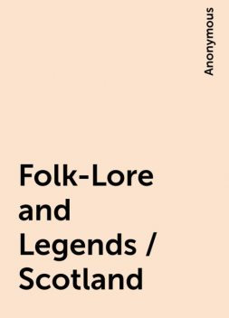 Folk-Lore and Legends / Scotland,