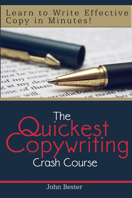 The Quickest Copywriting Crash Course : Learn to Write Effective Copy in Minutes!, John Bester
