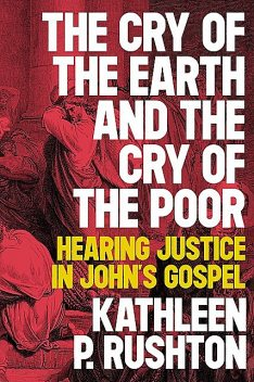 The Cry of the Earth and the Cry of the Poor, Kathleen P. Rushton