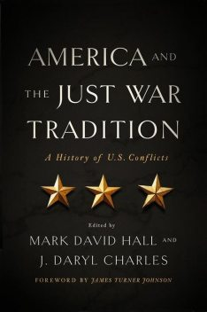 America and the Just War Tradition, Mark Hall, J. Daryl Charles
