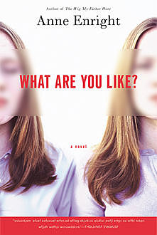 What Are You Like, Anne Enright