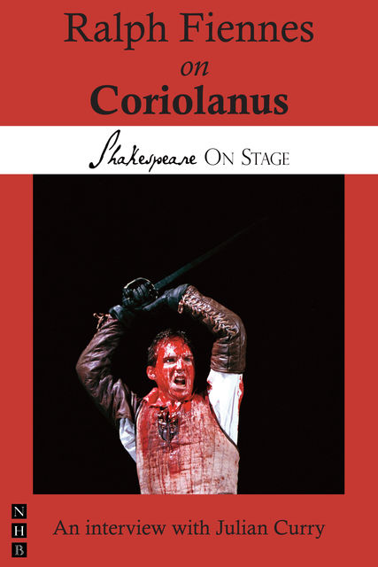 Ralph Fiennes on Coriolanus (Shakespeare on Stage), Julian Curry, Ralph Fiennes