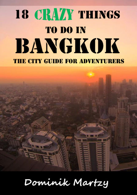 18 Crazy Things to Do In Bangkok – The City Guide for Adventurers, Dominik Martzy