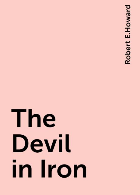 The Devil in Iron, Robert E.Howard