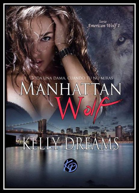 Manhattan Wolf: Toda una dama cuando tú no miras (American Wolf nº 1) (Spanish Edition), Kelly Dreams
