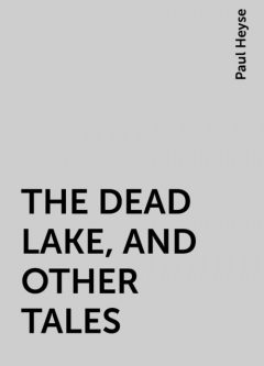 THE DEAD LAKE, AND OTHER TALES, Paul Heyse