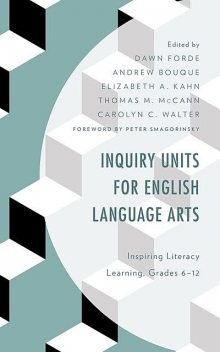 Inquiry Units for English Language Arts, Andrew Bouque, Carolyn C. Walter, Elizabeth A. Kahn, Thomas M. McCann, edited by Dawn Forde