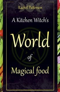 Kitchen Witch's World of Magical Food, Rachel Patterson