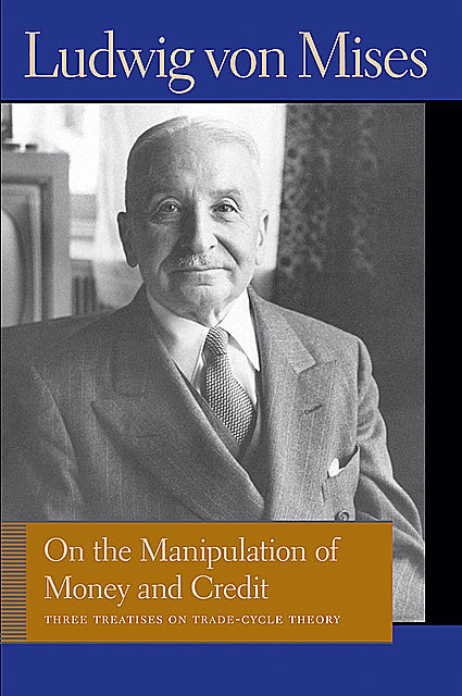 On the Manipulation of Money and Credit, Ludwig Von Mises