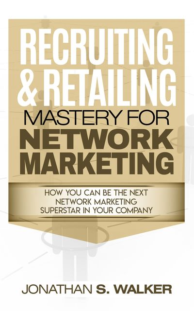 Recruiting & Retailing Mastery For Network Marketing, Jonathan Walker