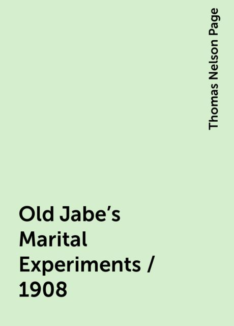 Old Jabe's Marital Experiments / 1908, Thomas Nelson Page
