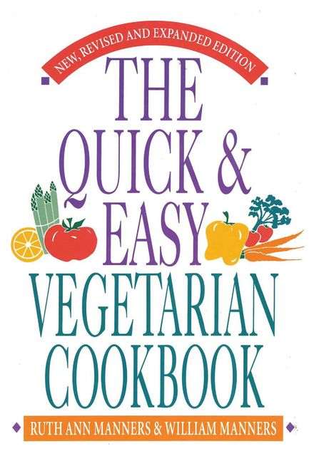 The Quick and Easy Vegetarian Cookbook, Ruth Ann Manners, William Manners