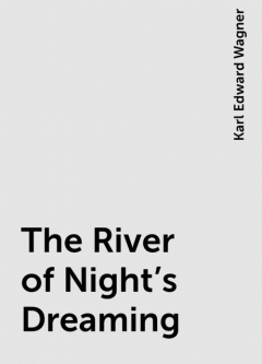 The River of Night's Dreaming, Karl Edward Wagner