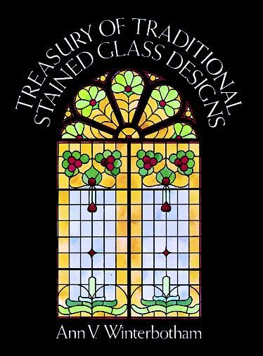 Treasury of Traditional Stained Glass Designs, Ann V.Winterbotham