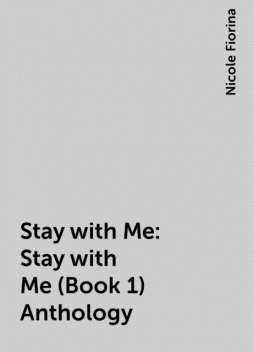 Stay with Me: Stay with Me (Book 1) Anthology, Nicole Fiorina