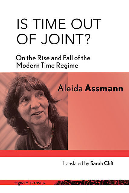 Is Time out of Joint, Aleida Assmann