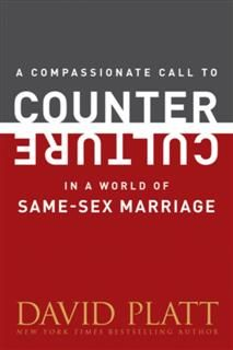 Compassionate Call to Counter Culture in a World of Same-Sex Marriage, David Platt