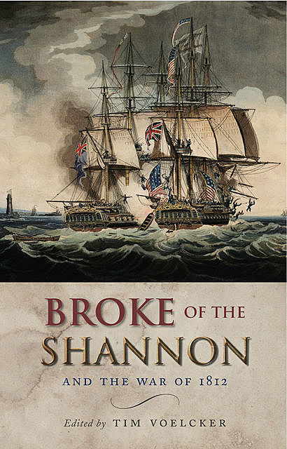 Broke of the Shannon and the War of 1812, Tim Voelcker