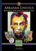 Abraham Lincoln: Beyond the Icon, Fred Reed
