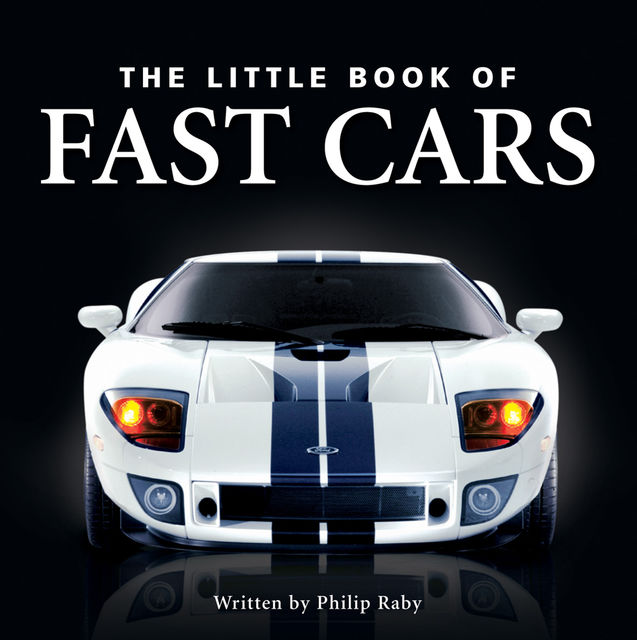 The Little Book of Fast Cars, Philip Raby