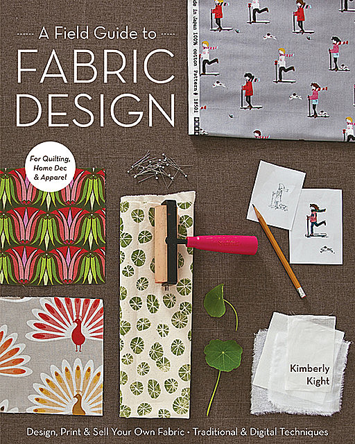 Field Guide to Fabric Design, Kim Kight