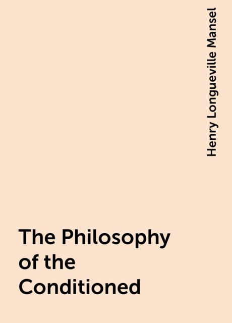 The Philosophy of the Conditioned, Henry Longueville Mansel
