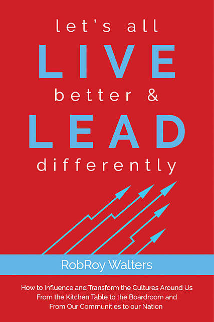 let's all LIVE better & LEAD differently, RobRoy Walters