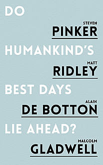 Do Humankind's Best Days Lie Ahead, Matt Ridley, Alain de Botton, Steven Pinker, Malcolm Gladwell