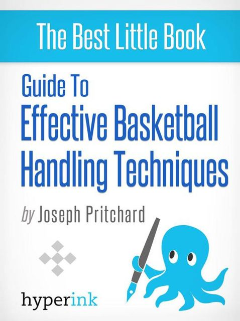 Guide to effective basketball handling techniques, Joseph Pritchard