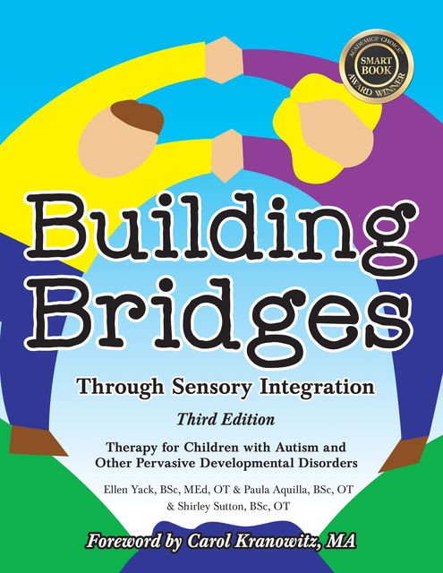 Building Bridges through Sensory Integration, 3rd Edition, Ellen Yack, Paula Aquilla, Shirley Sutton