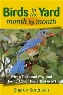 Birds in the Yard Month by Month, Sharon Sorenson