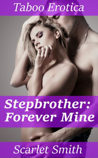 Stepbrother: Forever Mine, Scarlet Smith