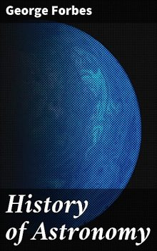 History of Astronomy, George Forbes