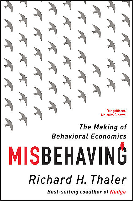 Misbehaving: The Making of Behavioral Economics, Richard Thaler