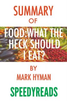 Summary of Food, What the Heck Should I Eat, Mark Hyman