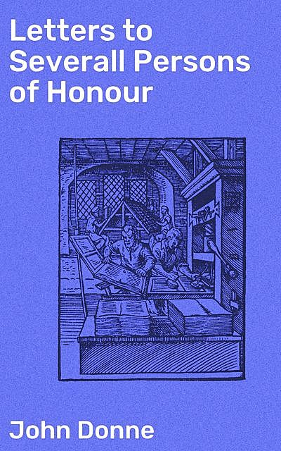Letters to Severall Persons of Honour, John Donne