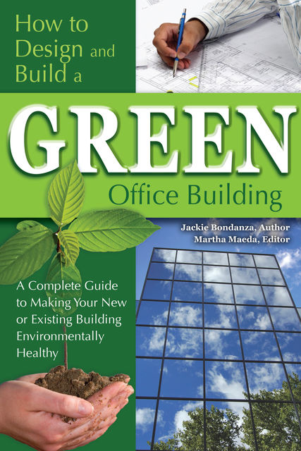 How to Design and Build a Green Office Building, Jackie Bondanza