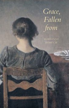 Grace, Fallen from, Marianne Boruch