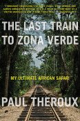 The Last Train to Zona Verde, Paul Theroux