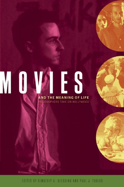 Movies and the Meaning of Life, Edited by Kimberly A. Blessing, Paul J. Tudico