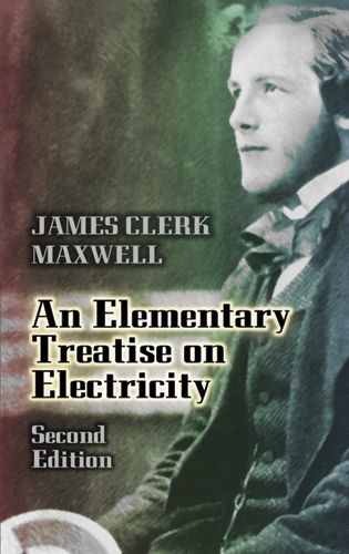 An Elementary Treatise on Electricity, James Clerk Maxwell