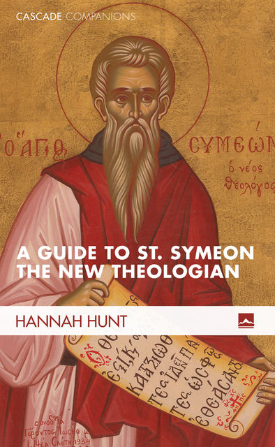 A Guide to St. Symeon the New Theologian, Hannah Hunt