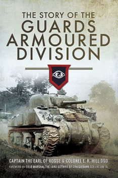 The Story of the Guards Armoured Division, Colonel ER Hill, Marshal Lord Guthrie, Richard Doherty, The Earl of Rosse