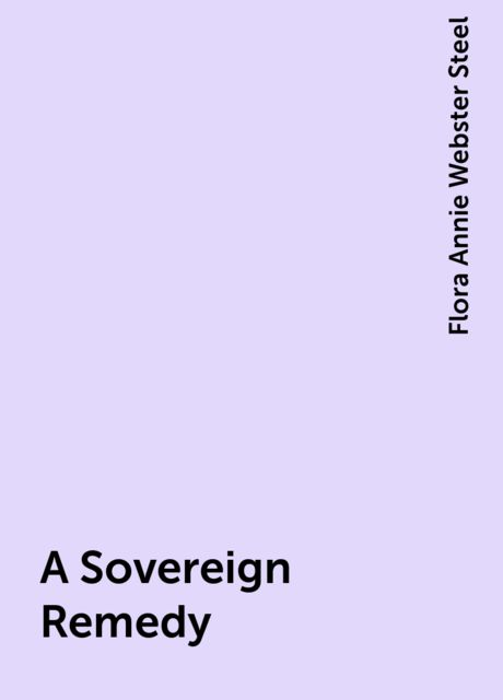A Sovereign Remedy, Flora Annie Webster Steel