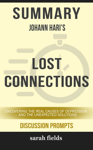 Summary: Johann Hari's Lost Connections, Sarah Fields